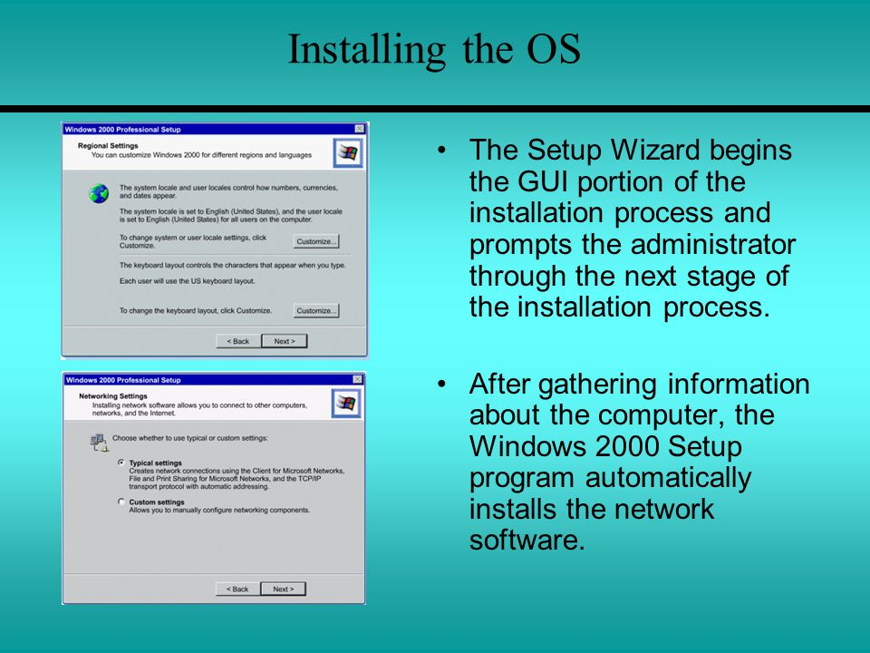 Installing the OS The Setup Wizard begins the GUI portion of the installation process and prompts the administrator through the next stage of the installation process.