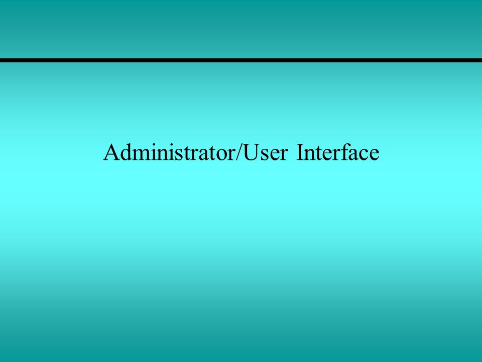 Administrator/User Interface