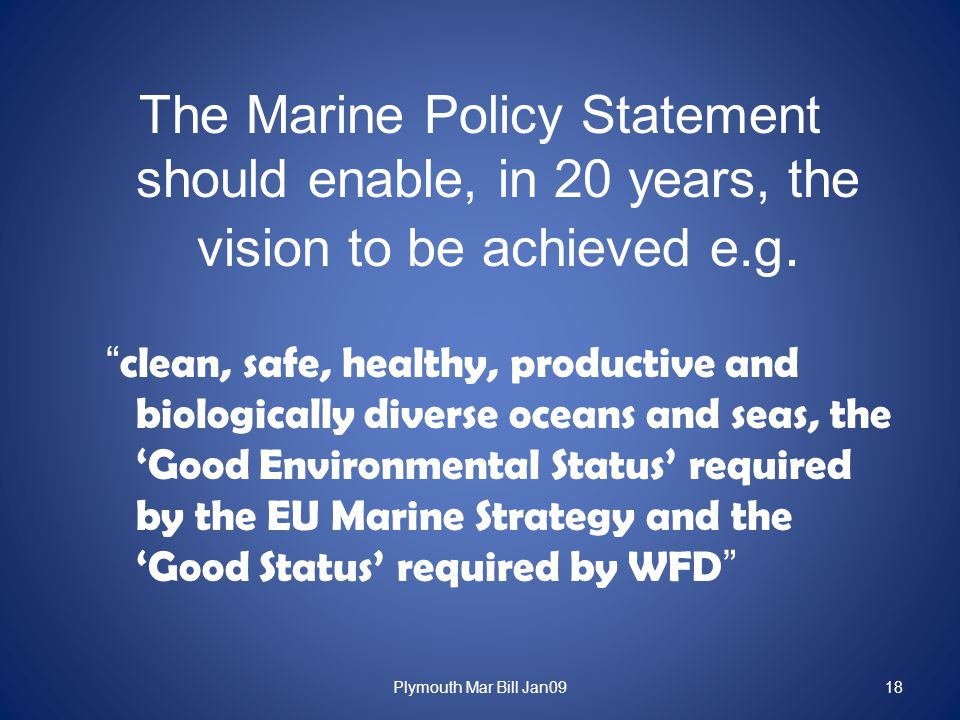 The Marine Policy Statement should enable, in 20 years, the vision to be achieved e.g.
