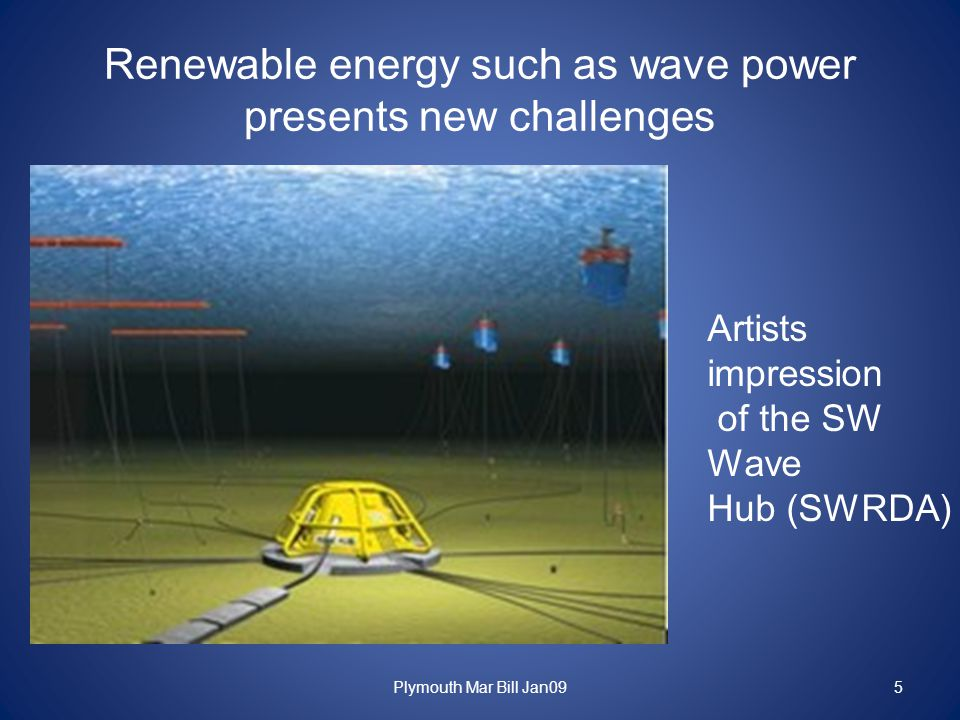 Renewable energy such as wave power presents new challenges Plymouth Mar Bill Jan095 Artists impression of the SW Wave Hub (SWRDA)