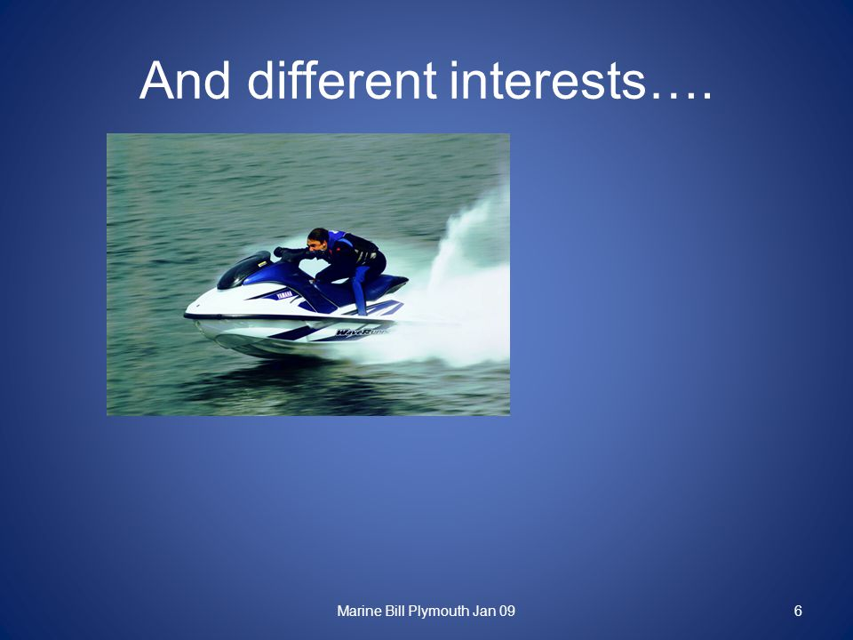 And different interests…. Marine Bill Plymouth Jan 096