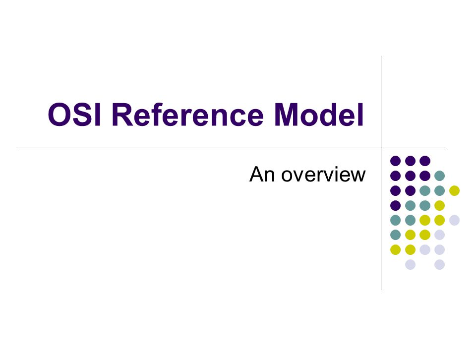 OSI Reference Model An overview