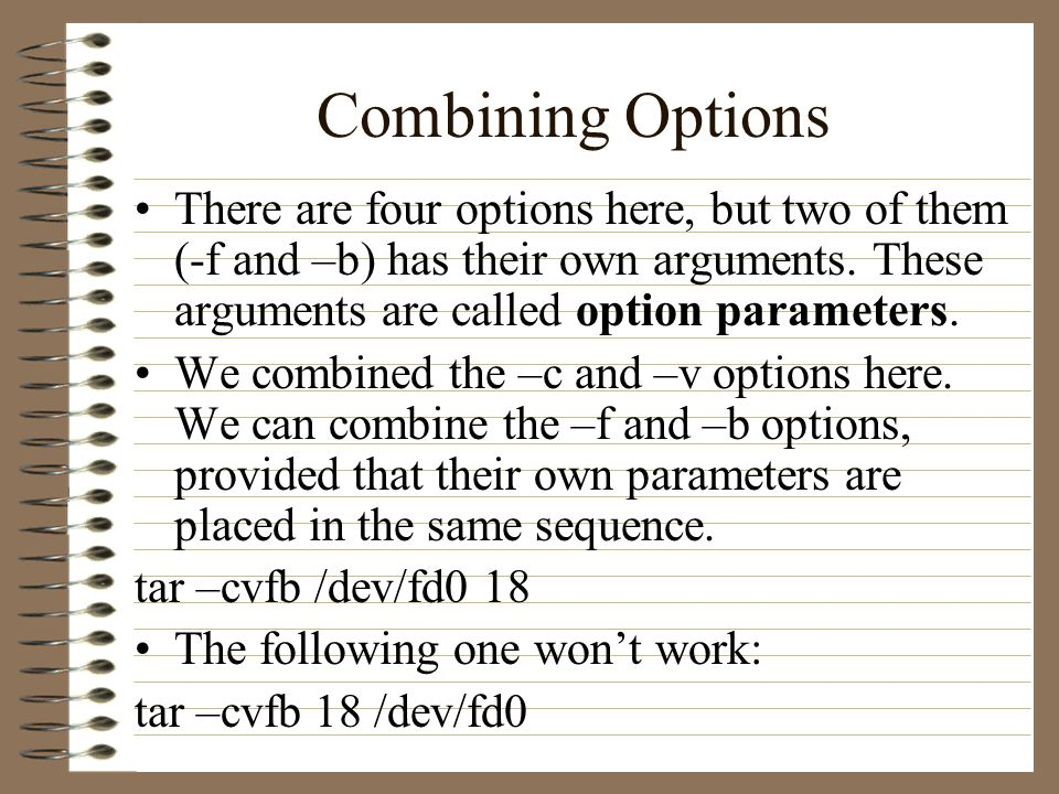 Combining Options There are four options here, but two of them (-f and –b) has their own arguments.