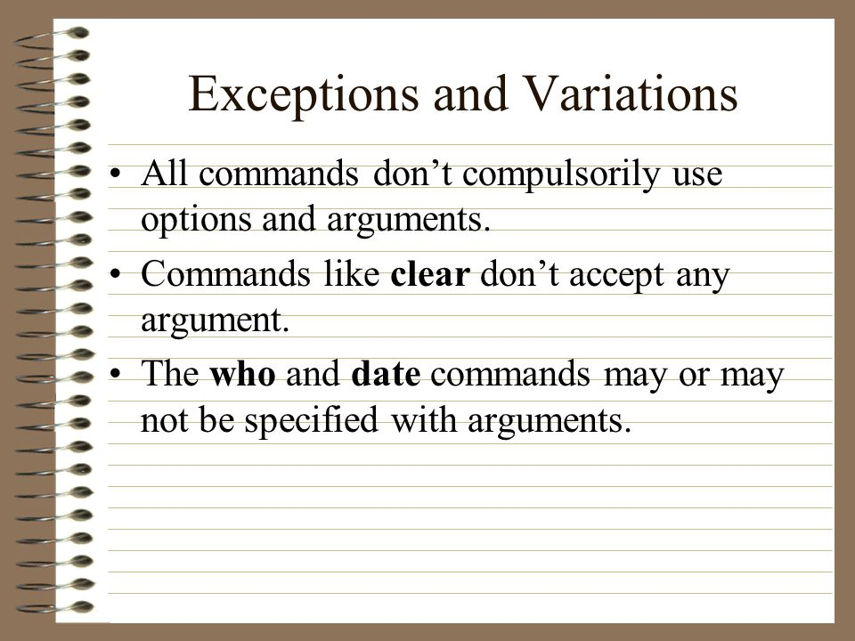 Exceptions and Variations All commands don't compulsorily use options and arguments.