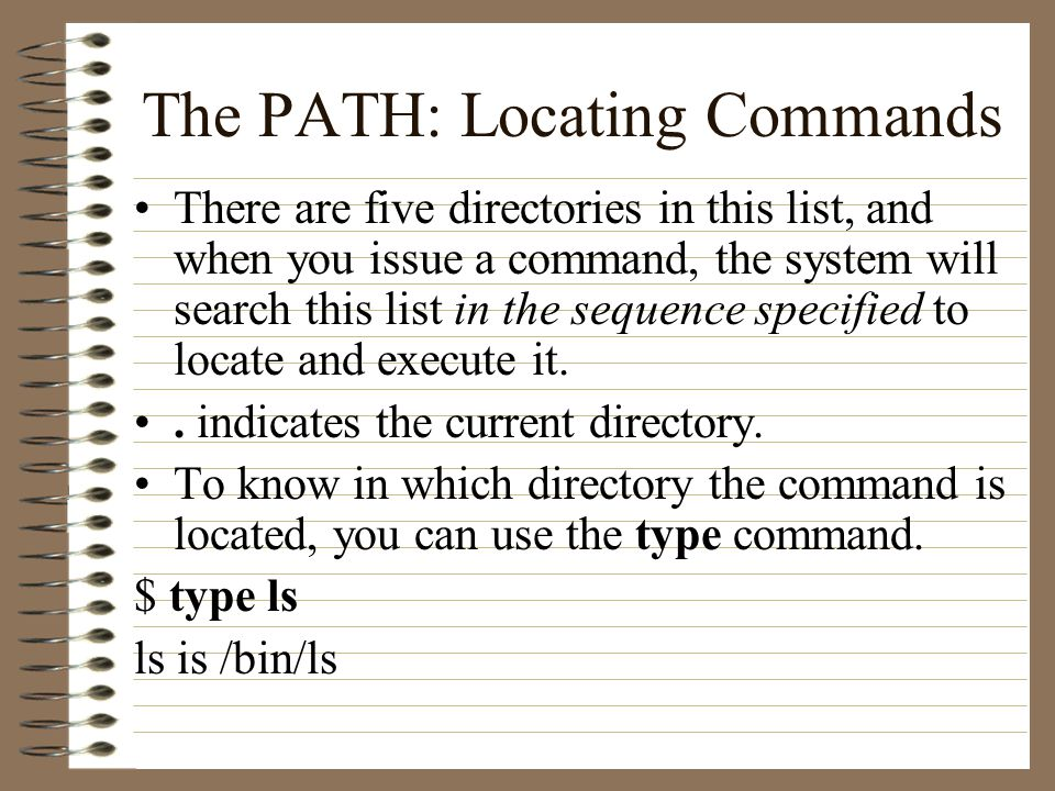 The PATH: Locating Commands There are five directories in this list, and when you issue a command, the system will search this list in the sequence specified to locate and execute it..