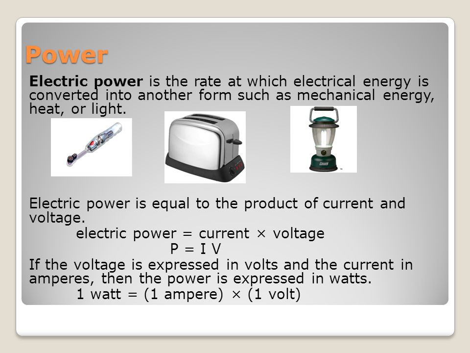 Power Electric power is the rate at which electrical energy is converted into another form such as mechanical energy, heat, or light.