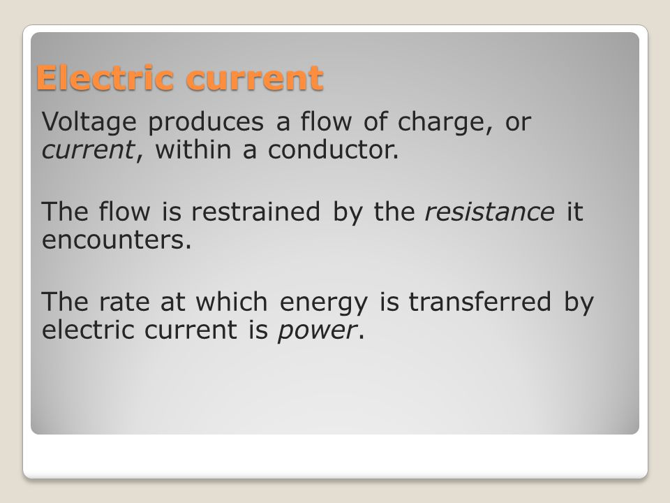 Electric current Voltage produces a flow of charge, or current, within a conductor.