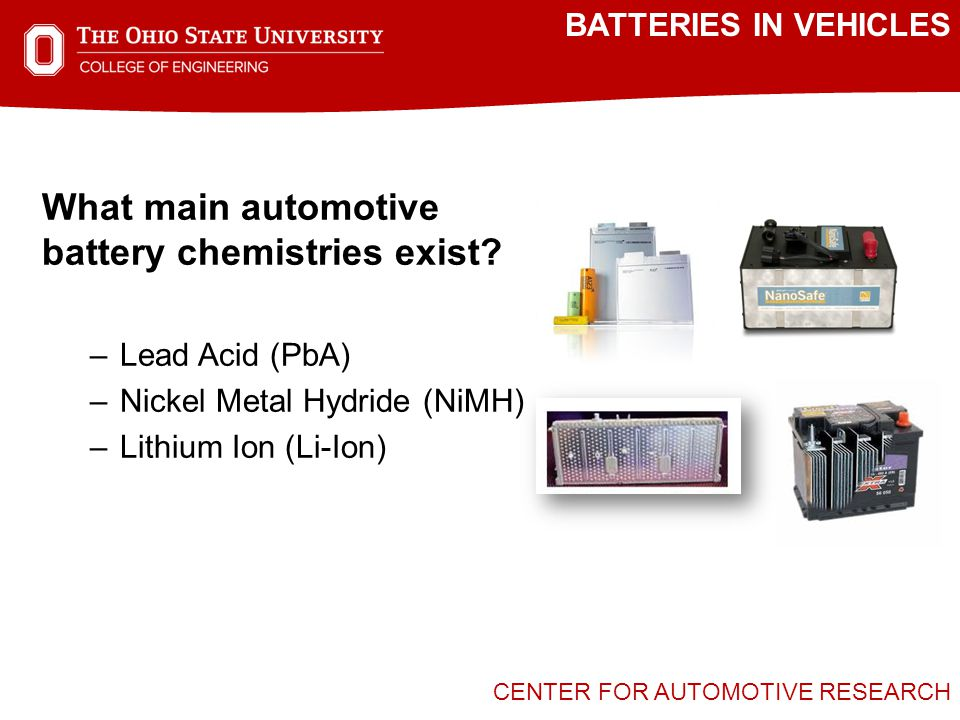 CENTER FOR AUTOMOTIVE RESEARCH BATTERIES IN VEHICLES What main automotive battery chemistries exist.