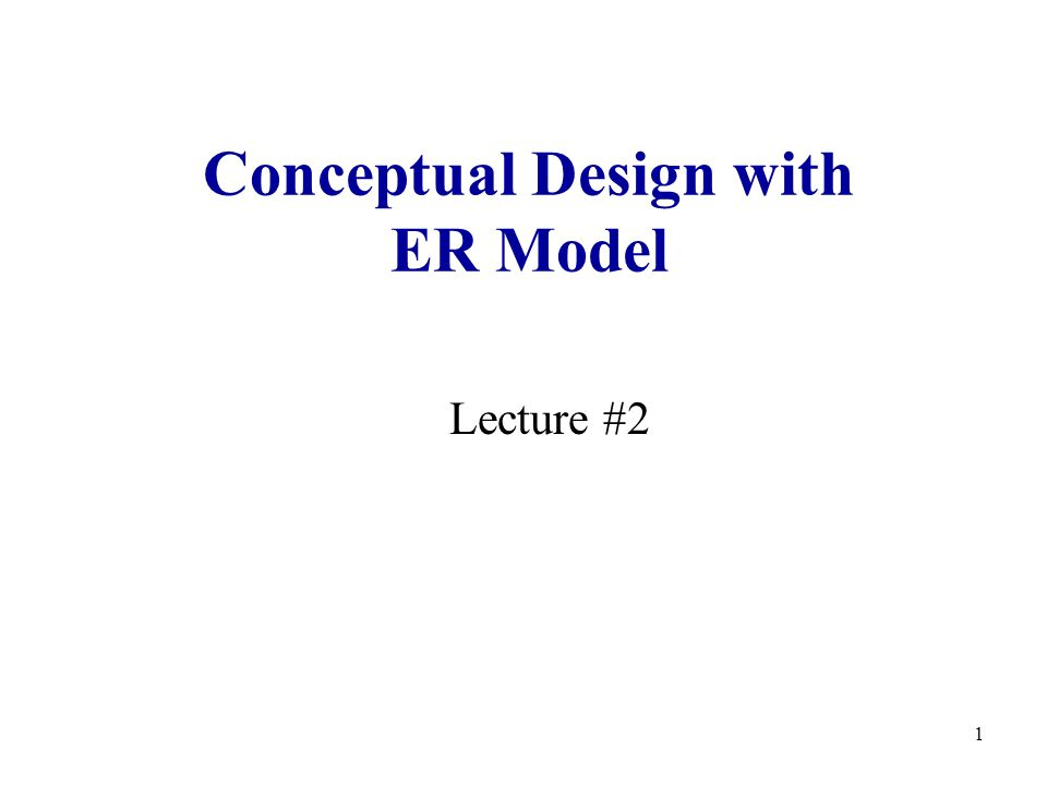 1 Conceptual Design with ER Model Lecture #2  2 Lecture