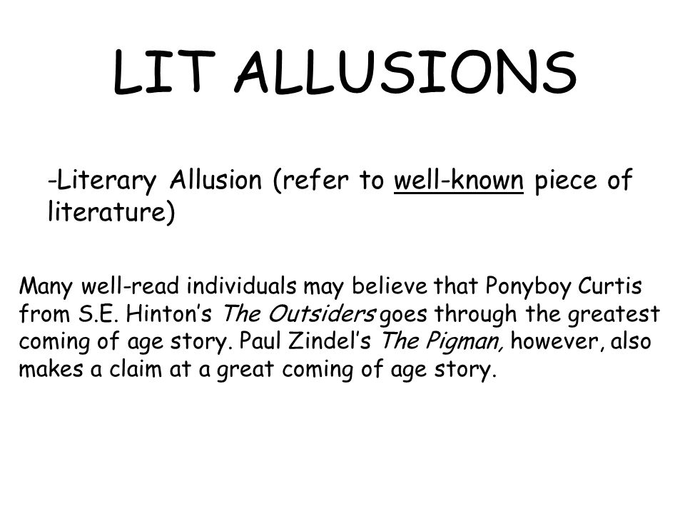 LIT ALLUSIONS -Literary Allusion (refer to well-known piece of literature) Many well-read individuals may believe that Ponyboy Curtis from S.E.