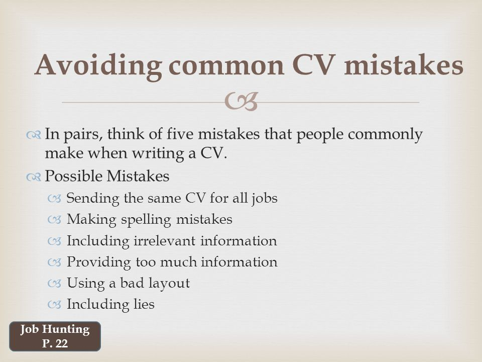   In pairs, think of five mistakes that people commonly make when writing a CV.
