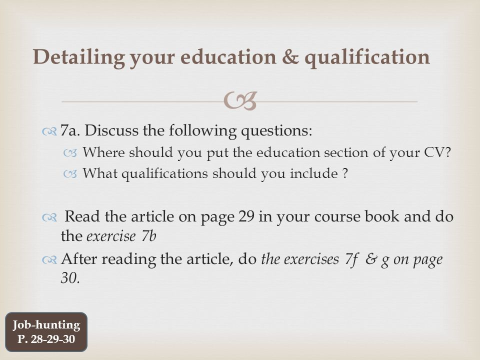   7a. Discuss the following questions:  Where should you put the education section of your CV.