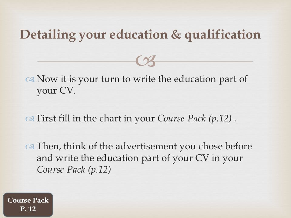   Now it is your turn to write the education part of your CV.