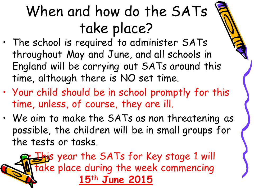 When and how do the SATs take place.