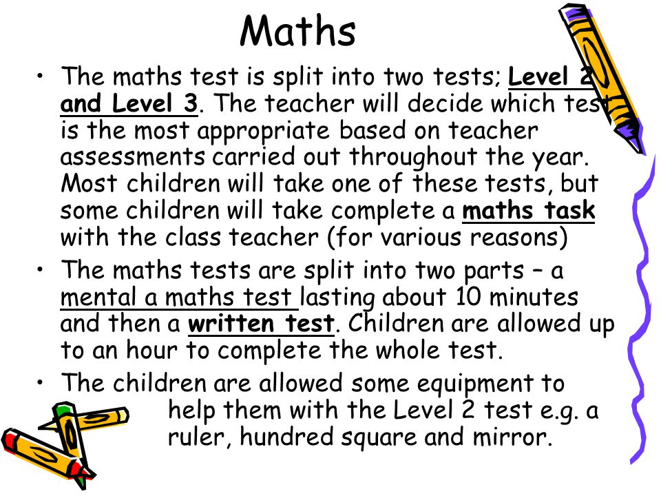 Maths The maths test is split into two tests; Level 2 and Level 3.