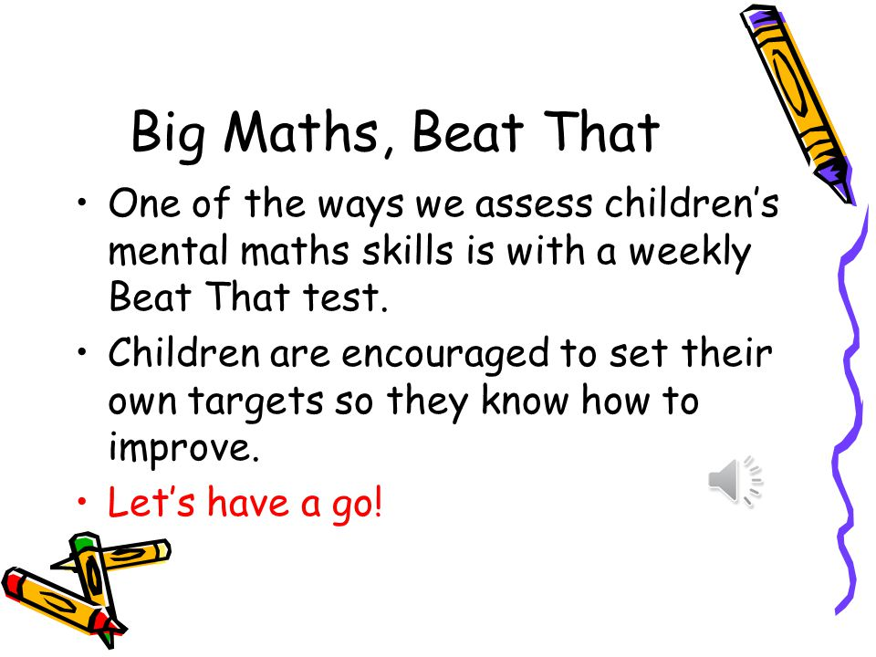 Big Maths, Beat That One of the ways we assess children's mental maths skills is with a weekly Beat That test.