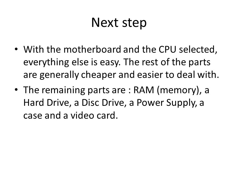 Next step With the motherboard and the CPU selected, everything else is easy.