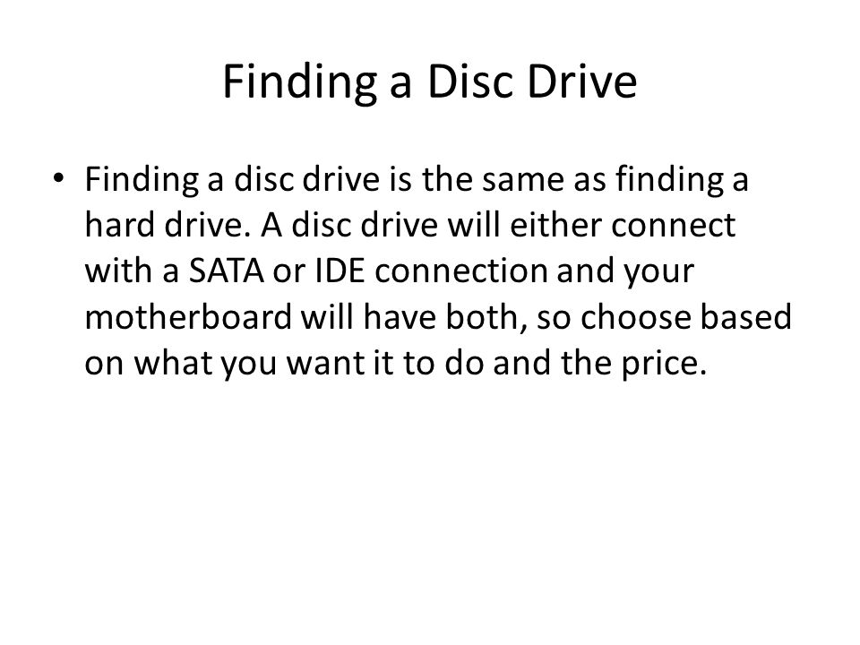 Finding a Disc Drive Finding a disc drive is the same as finding a hard drive.