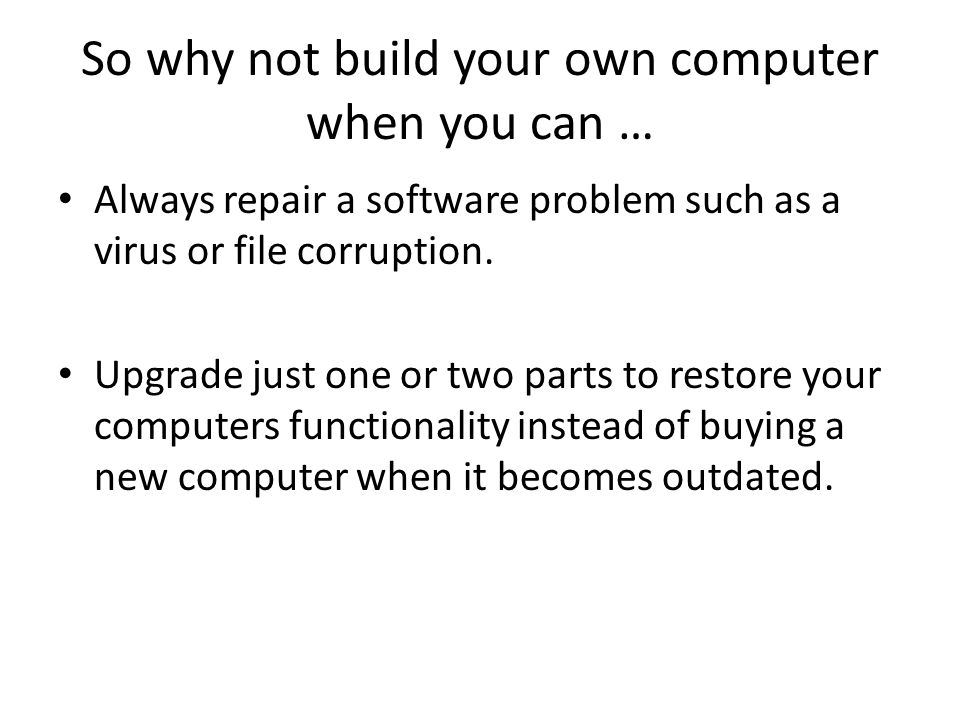 So why not build your own computer when you can … Always repair a software problem such as a virus or file corruption.
