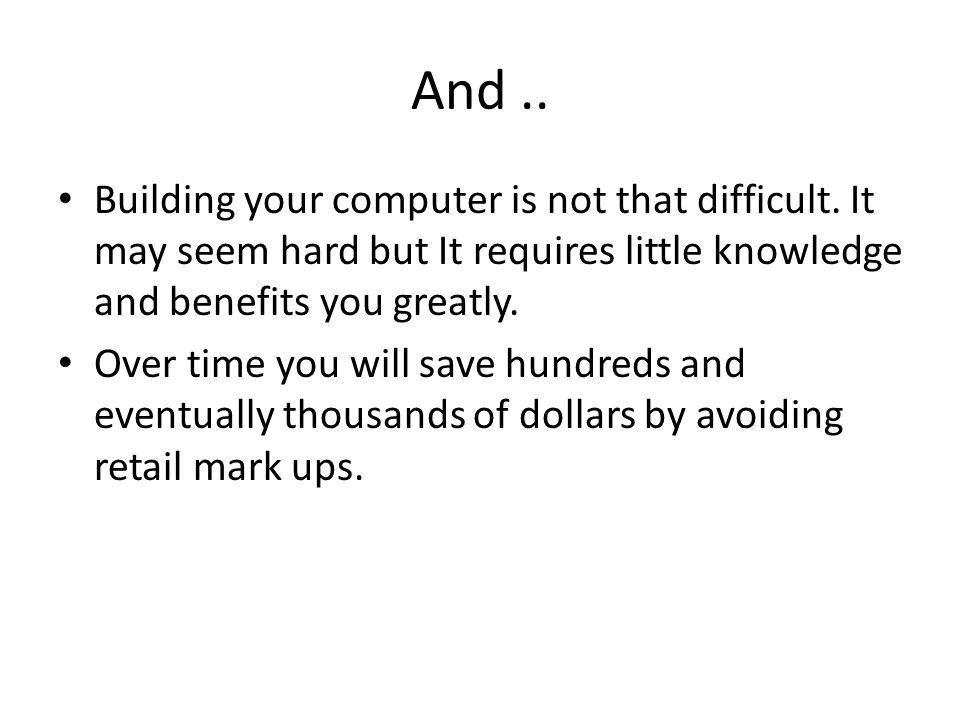 And.. Building your computer is not that difficult.