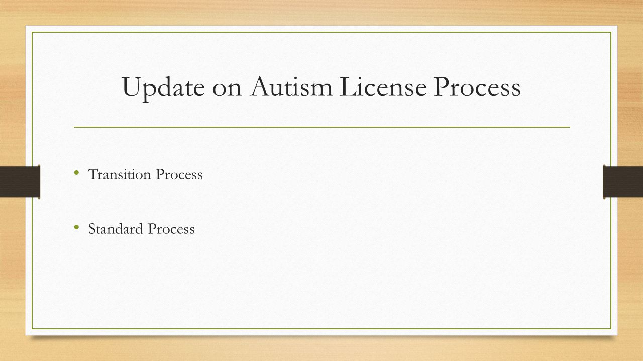 Update on Autism License Process Transition Process Standard Process