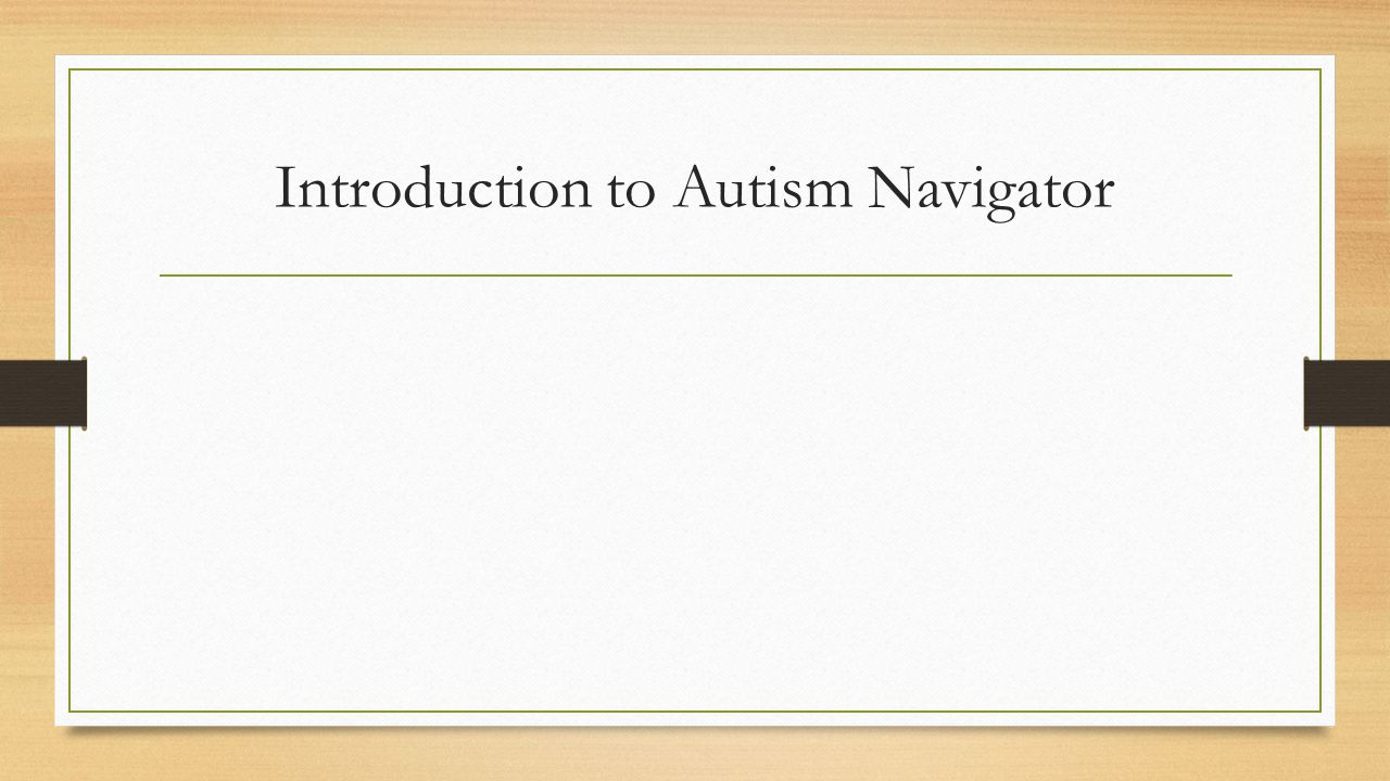 Introduction to Autism Navigator