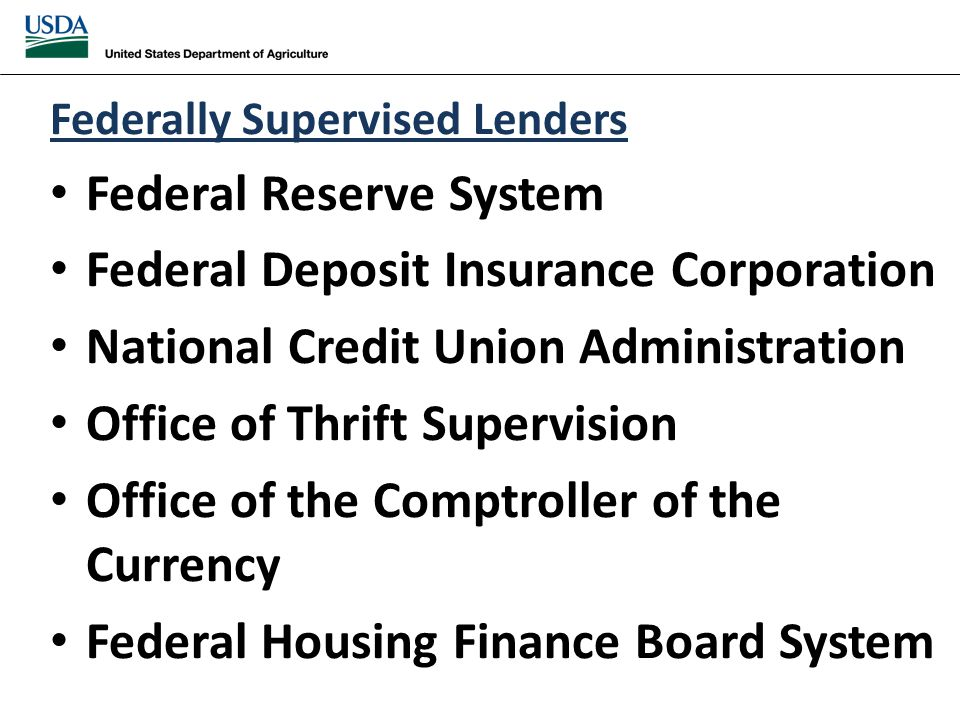 Federally Supervised Lenders Federal Reserve System Federal Deposit Insurance Corporation National Credit Union Administration Office of Thrift Supervision Office of the Comptroller of the Currency Federal Housing Finance Board System
