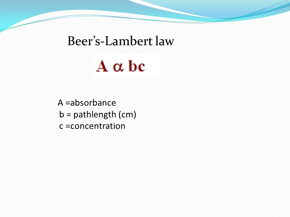 Beer's-Lambert law A =absorbance b = pathlength (cm) c =concentration