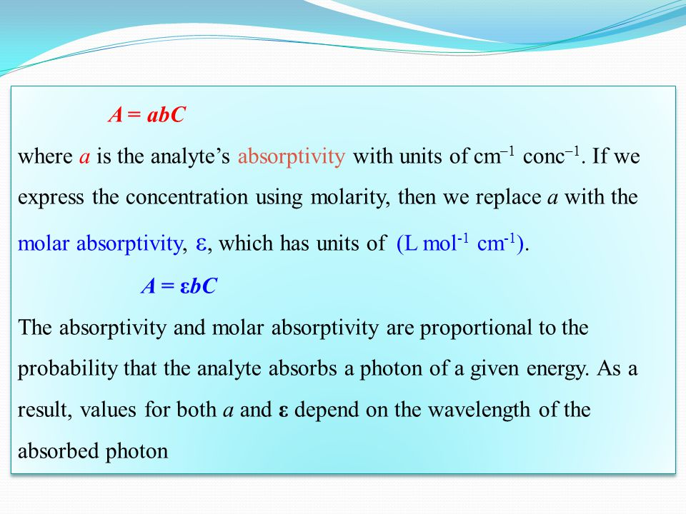 A = abC where a is the analyte's absorptivity with units of cm –1 conc –1.