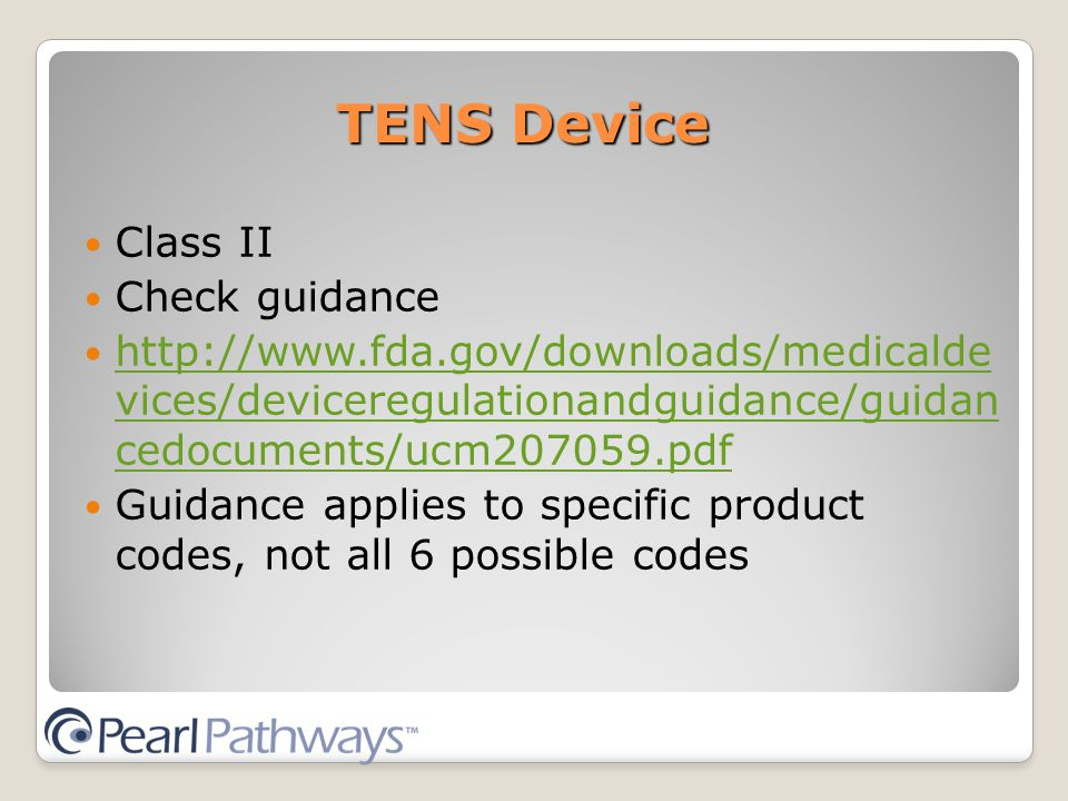 TENS Device Class II Check guidance   vices/deviceregulationandguidance/guidan cedocuments/ucm pdf   vices/deviceregulationandguidance/guidan cedocuments/ucm pdf Guidance applies to specific product codes, not all 6 possible codes