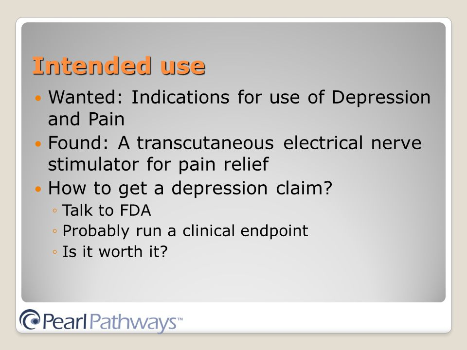 Intended use Wanted: Indications for use of Depression and Pain Found: A transcutaneous electrical nerve stimulator for pain relief How to get a depression claim.