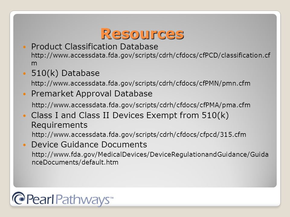 Resources Product Classification Database   m 510(k) Database   Premarket Approval Database   Class I and Class II Devices Exempt from 510(k) Requirements   Device Guidance Documents   nceDocuments/default.htm