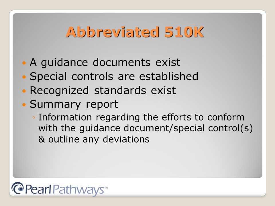 Abbreviated 510K A guidance documents exist Special controls are established Recognized standards exist Summary report ◦Information regarding the efforts to conform with the guidance document/special control(s) & outline any deviations