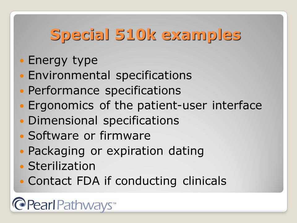 Special 510k examples Energy type Environmental specifications Performance specifications Ergonomics of the patient-user interface Dimensional specifications Software or firmware Packaging or expiration dating Sterilization Contact FDA if conducting clinicals