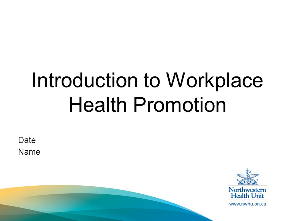 Introduction to Workplace Health Promotion Date Name