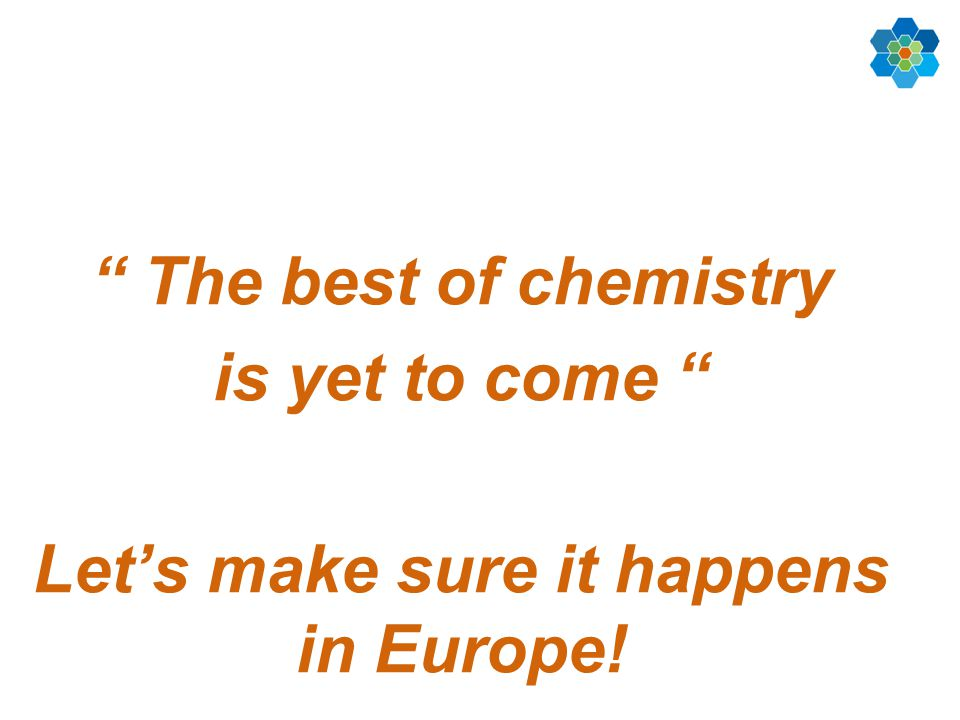 The best of chemistry is yet to come Let's make sure it happens in Europe!