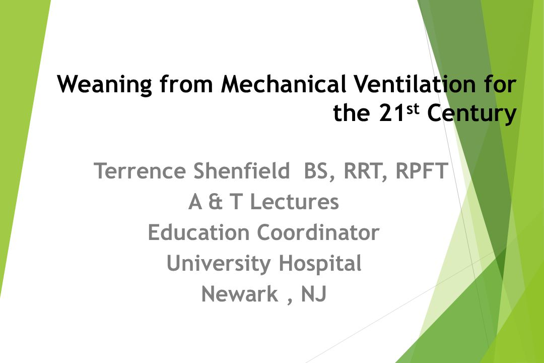 Weaning from Mechanical Ventilation for the 21 st Century Terrence