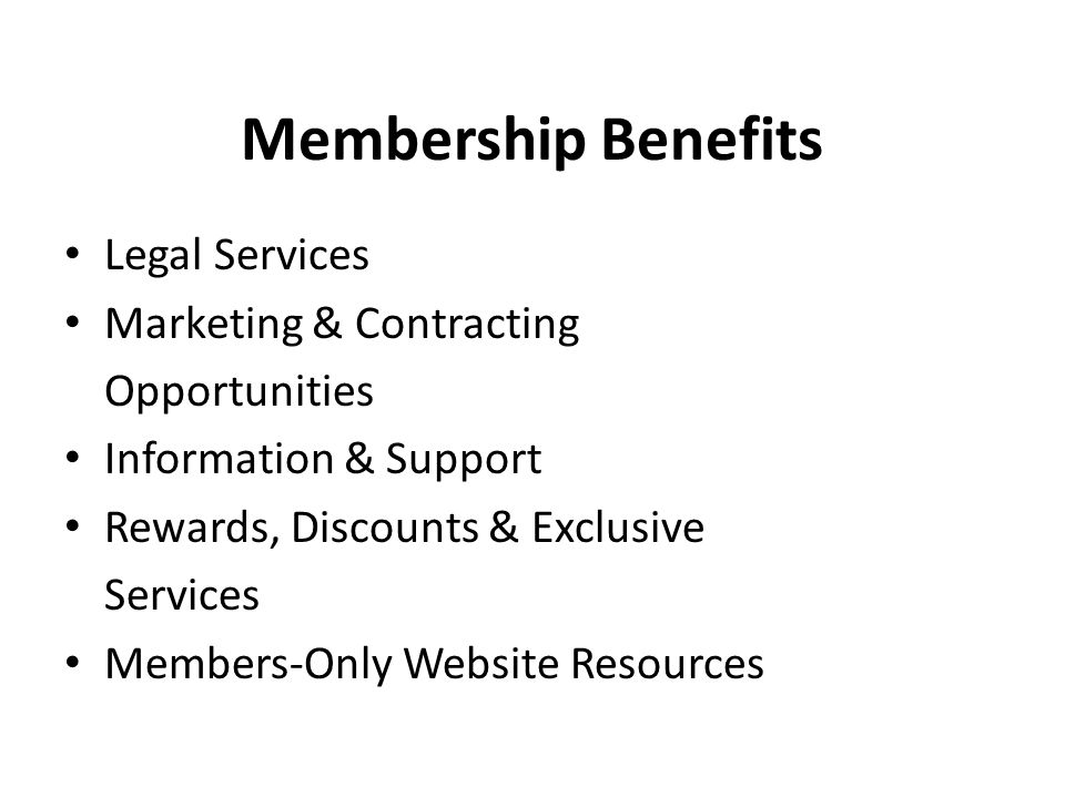 Membership Benefits Legal Services Marketing & Contracting Opportunities Information & Support Rewards, Discounts & Exclusive Services Members-Only Website Resources