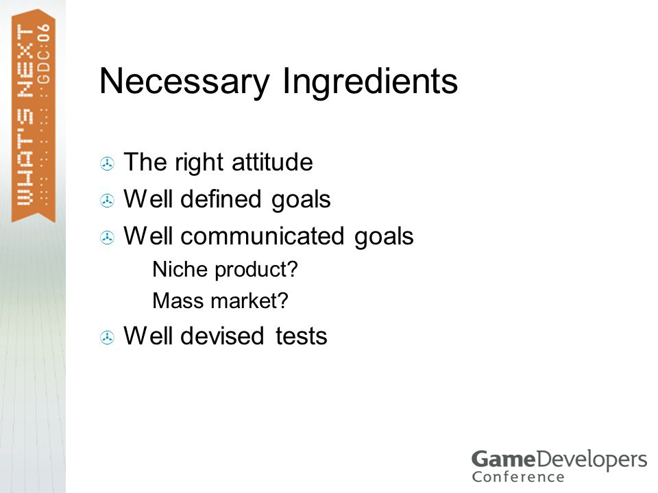 Necessary Ingredients  The right attitude  Well defined goals  Well communicated goals  Niche product.