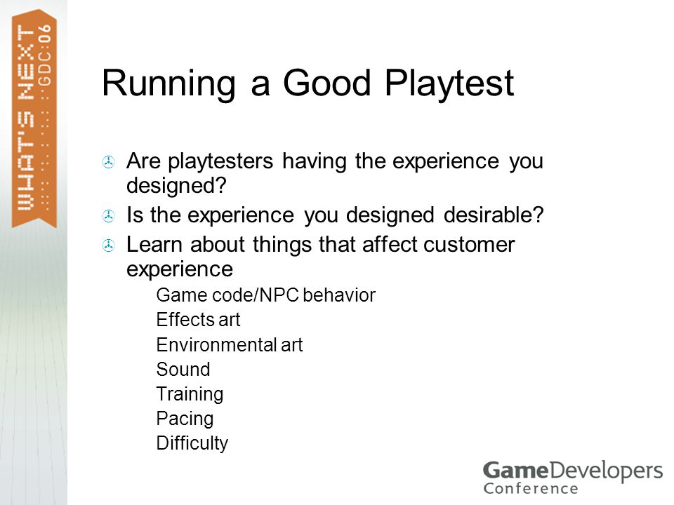 Running a Good Playtest  Are playtesters having the experience you designed.