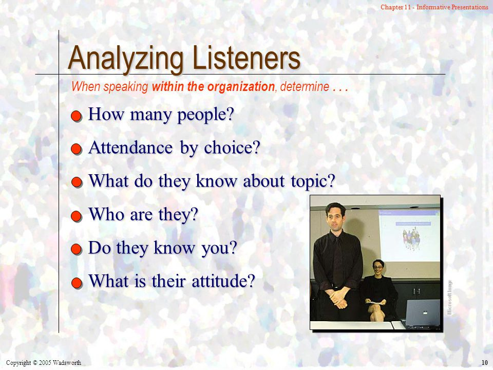 Copyright © 2005 Wadsworth 10 Chapter 11 - Informative Presentations Analyzing Listeners How many people.