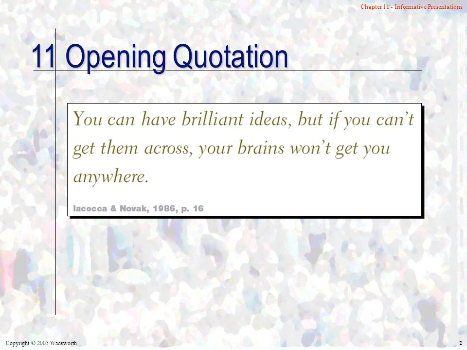 Copyright © 2005 Wadsworth 2 Chapter 11 - Informative Presentations 11 Opening Quotation