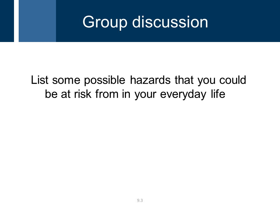9.3 List some possible hazards that you could be at risk from in your everyday life Group discussion