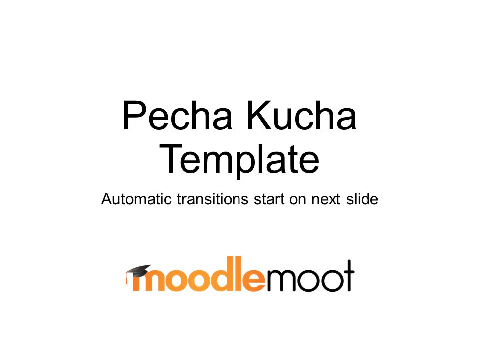 Pecha Kucha Template Automatic transitions start on next slide ...