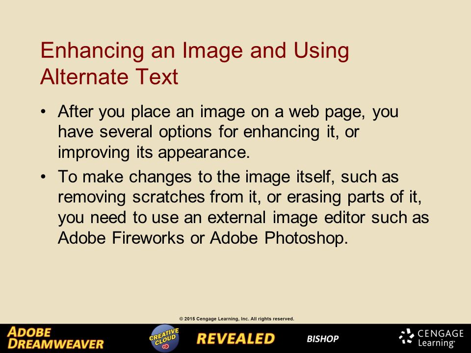 Enhancing an Image and Using Alternate Text After you place an image on a web page, you have several options for enhancing it, or improving its appearance.