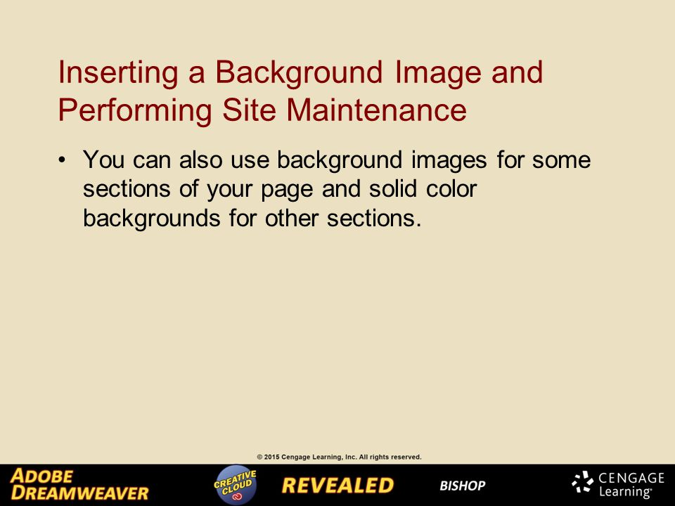 Inserting a Background Image and Performing Site Maintenance You can also use background images for some sections of your page and solid color backgrounds for other sections.