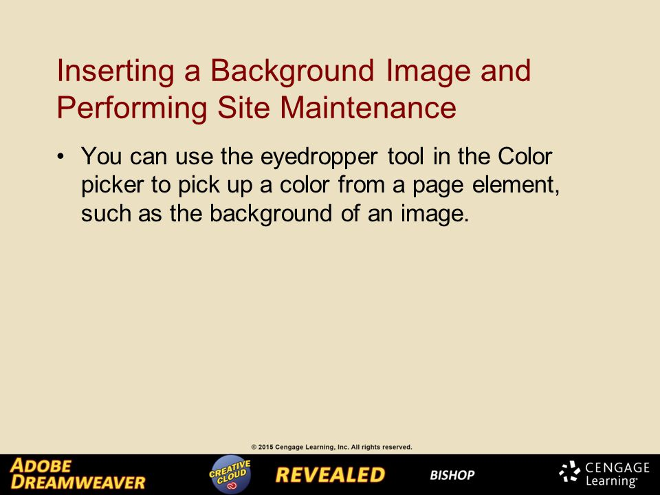 Inserting a Background Image and Performing Site Maintenance You can use the eyedropper tool in the Color picker to pick up a color from a page element, such as the background of an image.