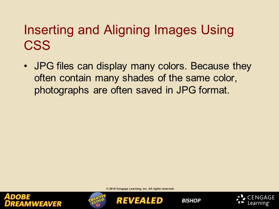 Inserting and Aligning Images Using CSS JPG files can display many colors.