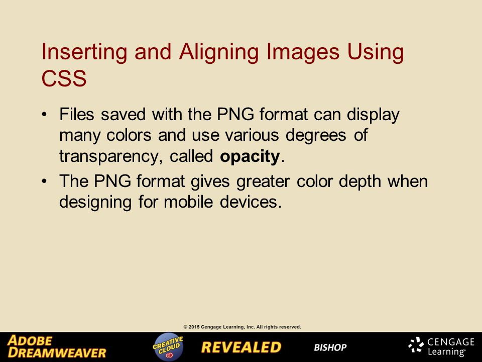 Inserting and Aligning Images Using CSS Files saved with the PNG format can display many colors and use various degrees of transparency, called opacity.