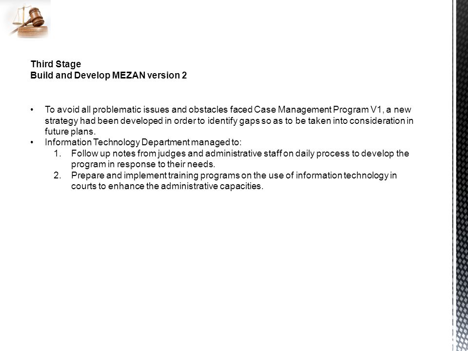 Third Stage Build and Develop MEZAN version 2 To avoid all problematic issues and obstacles faced Case Management Program V1, a new strategy had been developed in order to identify gaps so as to be taken into consideration in future plans.
